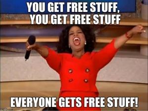 You get free stuff! You get free stuff!!!
